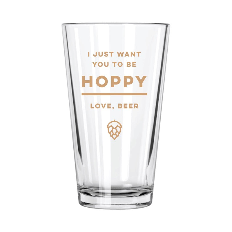 I Just Want You To Be Hoppy Pint Glass - Northern Glasses Pint Glass