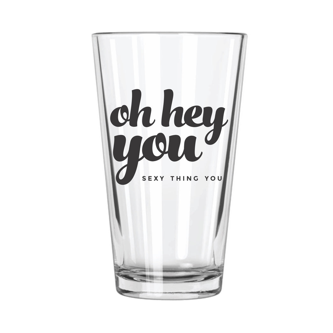 Oh Hey You Sexy Thing You Pint Glass - Northern Glasses Pint Glass