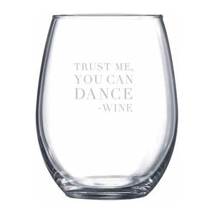 Trust Me You Can Dance (Satin Frost) Stemless Wine Glass | Northern Glasses