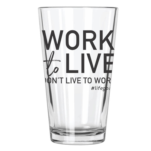 Work To Live, Don't Live To Work - Northern Glasses Pint Glass