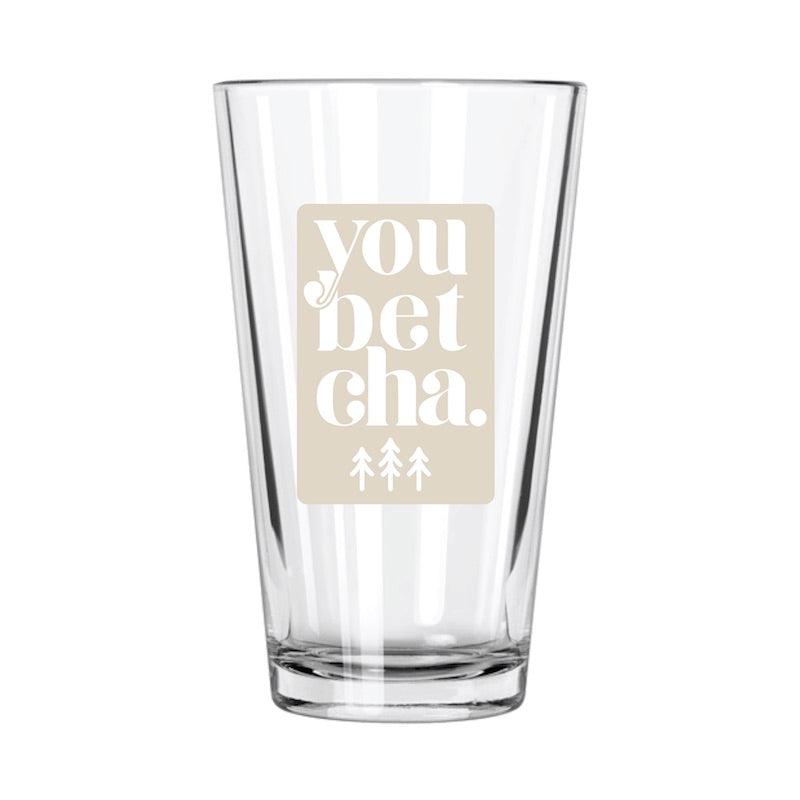 You Betcha Pint Glass - Northern Glasses Pint Glass
