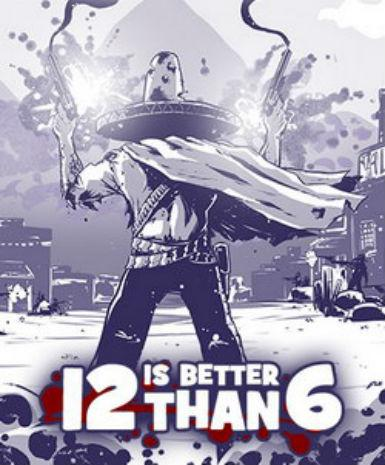 12 IS BETTER THAN 6 - STEAM - PC / MAC