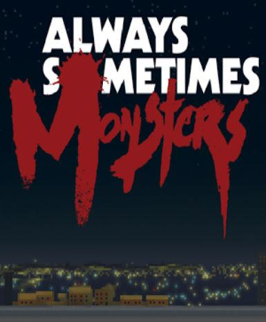 ALWAYS SOMETIMES MONSTERS - STEAM - PC - WORLDWIDE