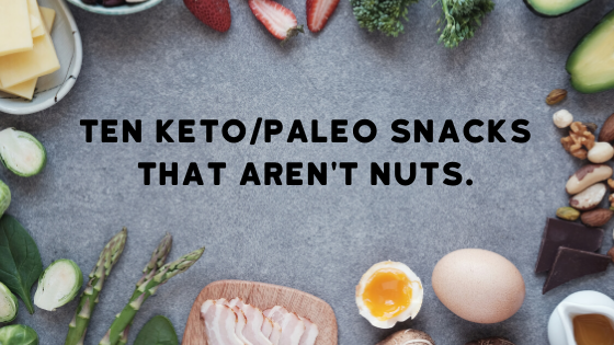 Ten Keto & Paleo Snacks That Aren't Nuts!