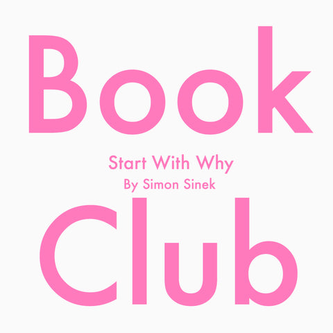 Book Club: Start With Why by Simon Sinek.