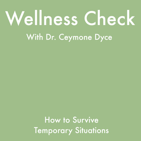 Wellness Check: How To Survive Temporary Situations