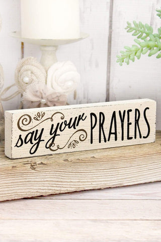 SAY YOUR PRAYERS' WOOD BLOCK SIGN - Southern Style and Stash A Specialty Boutique