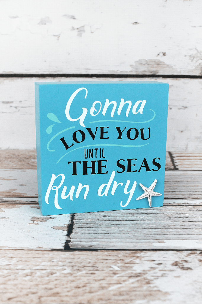 """Gonna Love You Until The Seas Run Dry"" Wood Box Sign - Southern Style and Stash A Specialty Boutique"