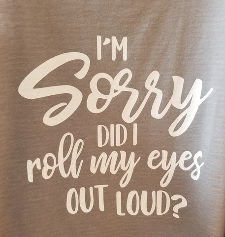 I'M SORRY DID I ROLL MY EYES OUT LOUD? - Southern Style and Stash A Specialty Boutique