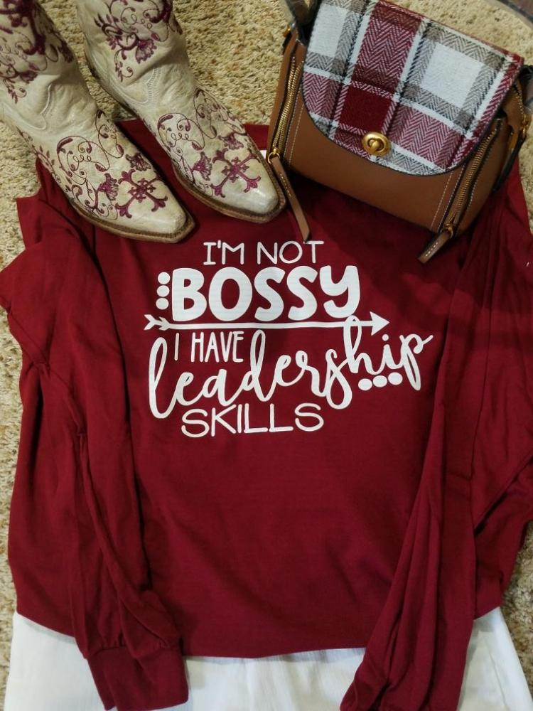 I'M NOT BOSSY I HAVE LEADERSHIP SKILLS - Southern Style and Stash A Specialty Boutique