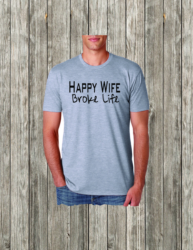 Happy Wife Broke Life Shirt, Happy Wife Shirt