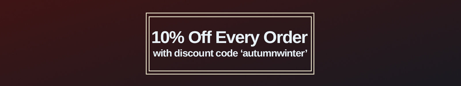10 per cent off every order with discount code 'autumnwinter'