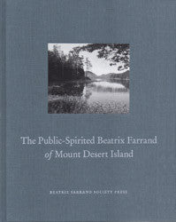 The Public-Spirited Beatrix Farrand of Mount Desert Island by Roxanne Brouse for Members of the Beatrix Farrand Society