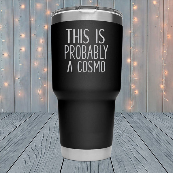 This is Probably A Cosmo Laser Engraved Tumblers