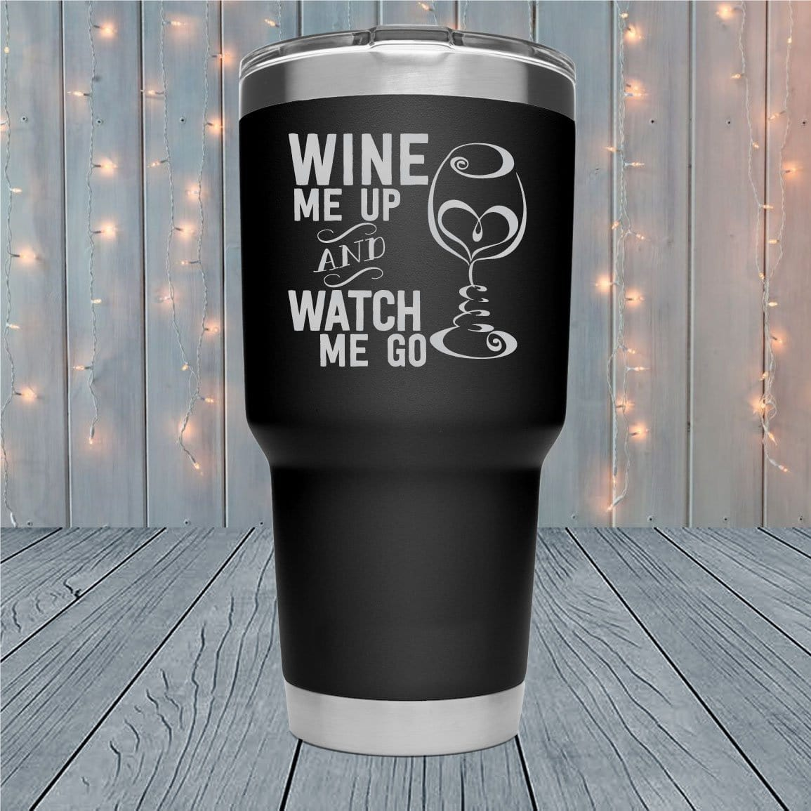 Wine Me Up Laser Engraved Tumblers