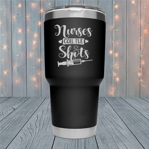 Nurses Call The Shots Laser Engraved Tumblers