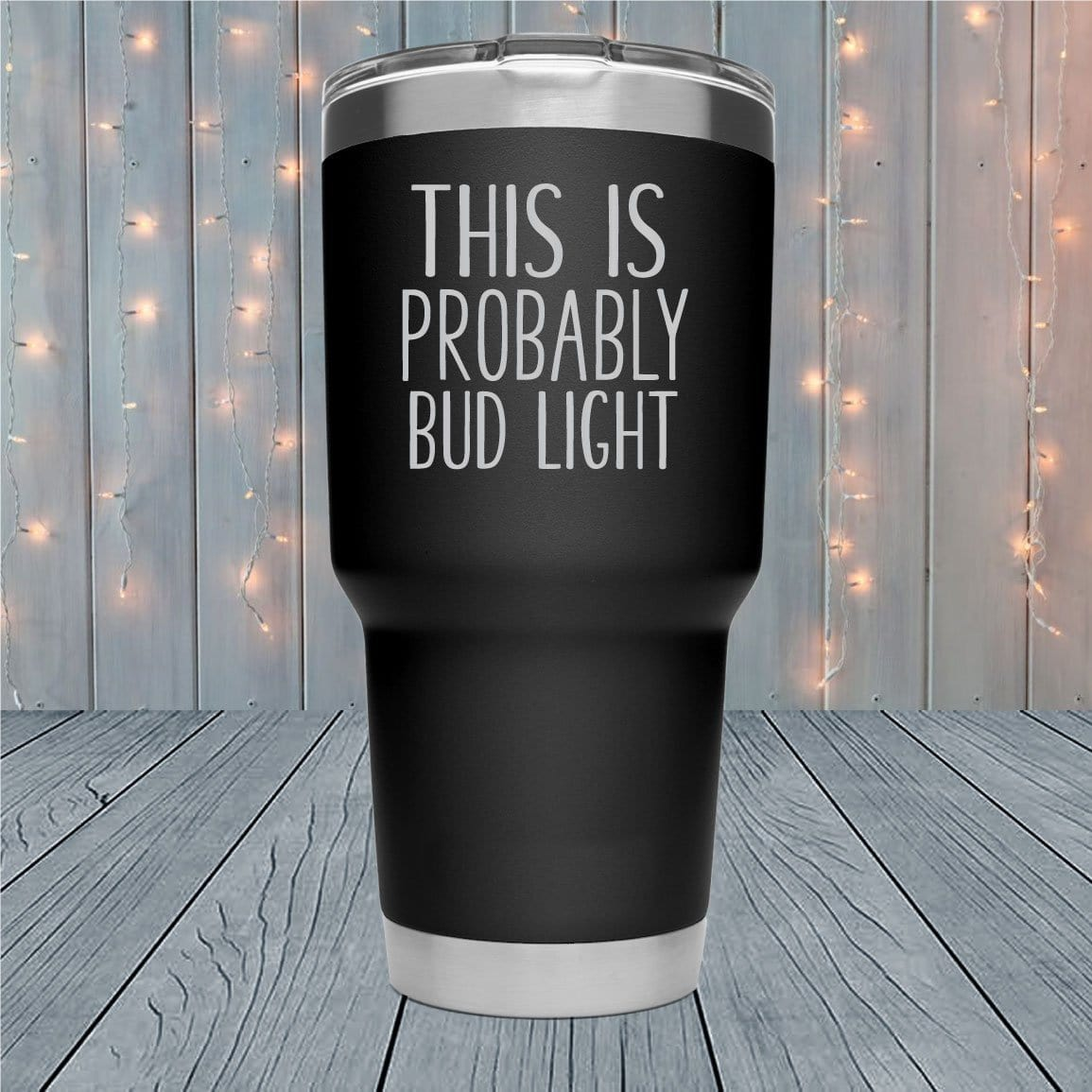 This Is Probably Bud Light Laser Engraved Tumblers