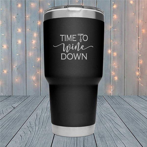 Time To Wine Down Laser Engraved Tumblers