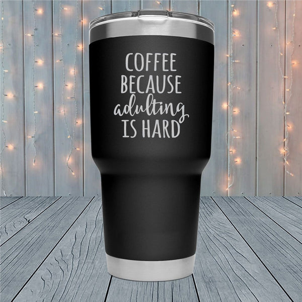 Coffee Because Adulting Laser Engraved Tumblers