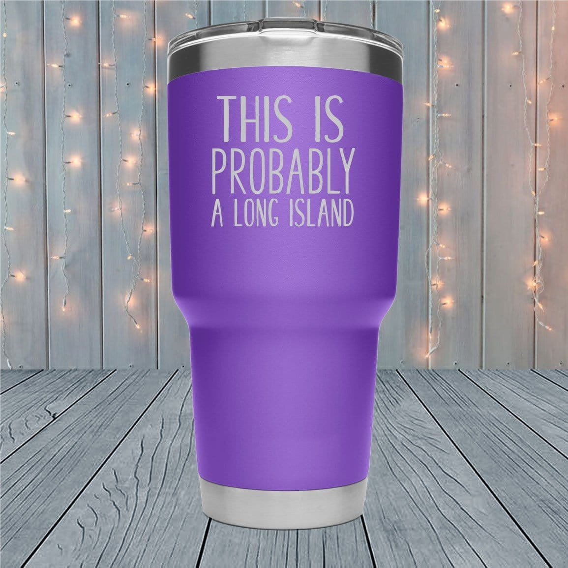 This is Probably A Long Island Laser Engraved Tumblers