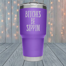 Bitches Be Sippin Laser Engraved Tumblers