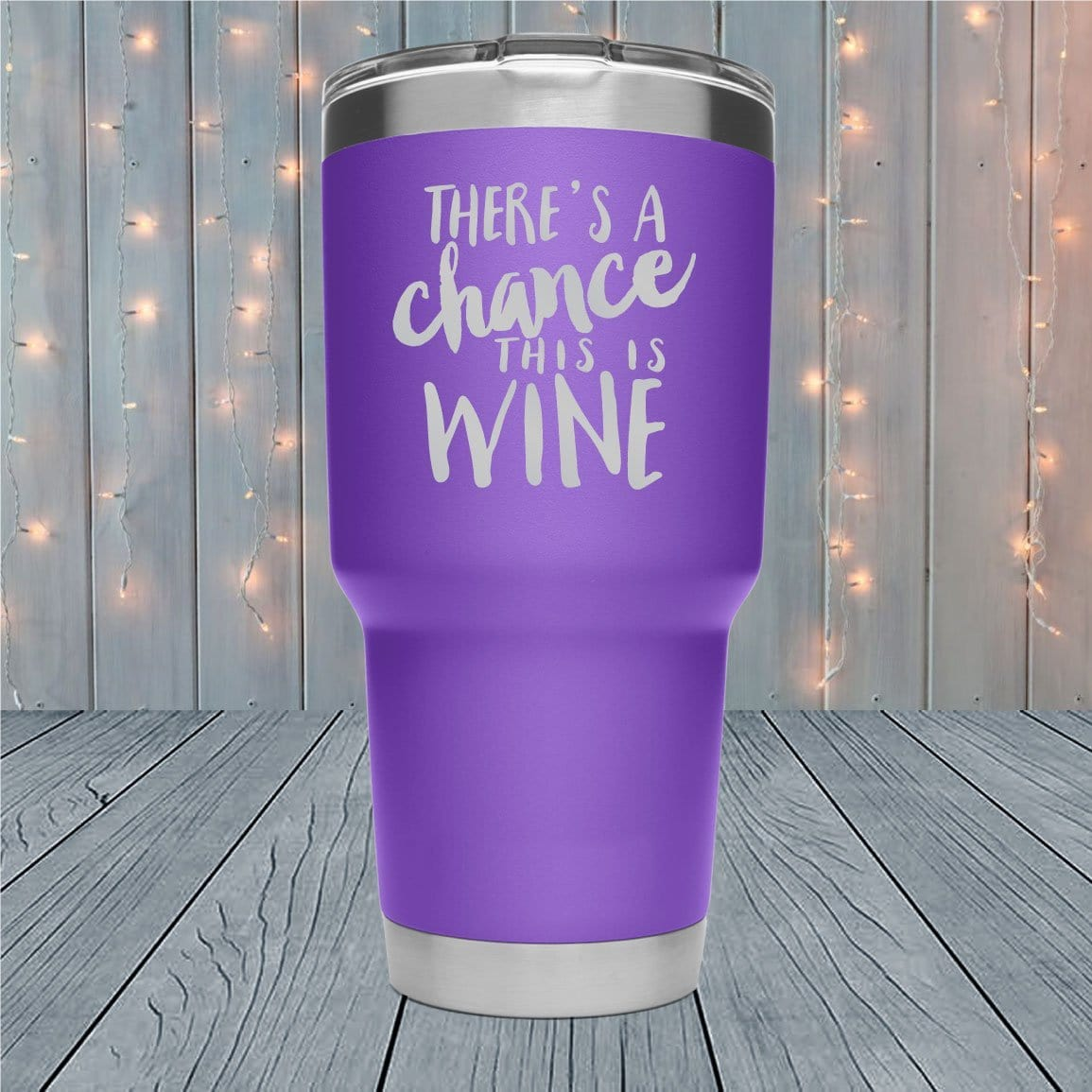 Theres a Chance This is Wine Laser Engraved Tumblers