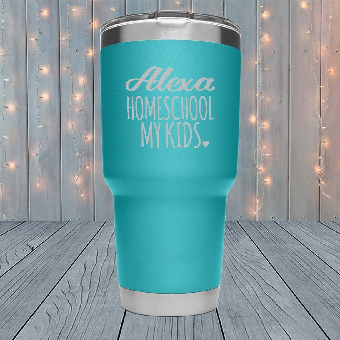 Alexa, Homeschool My Kids Laser Engraved Tumblers