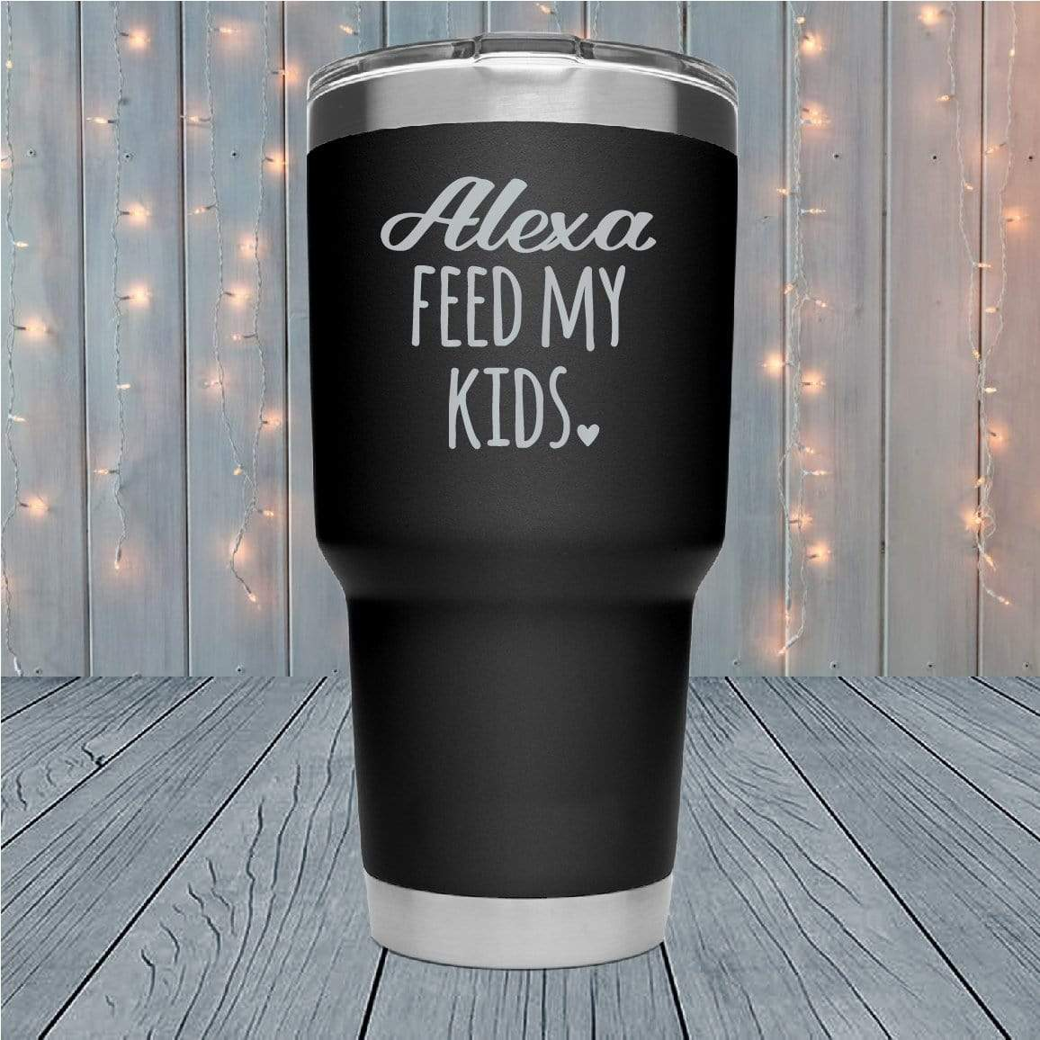 Alexa Feed My Kids Laser Engraved Tumblers