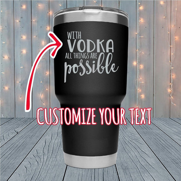 All Things Are Possible Personalized Laser Engraved Tumblers