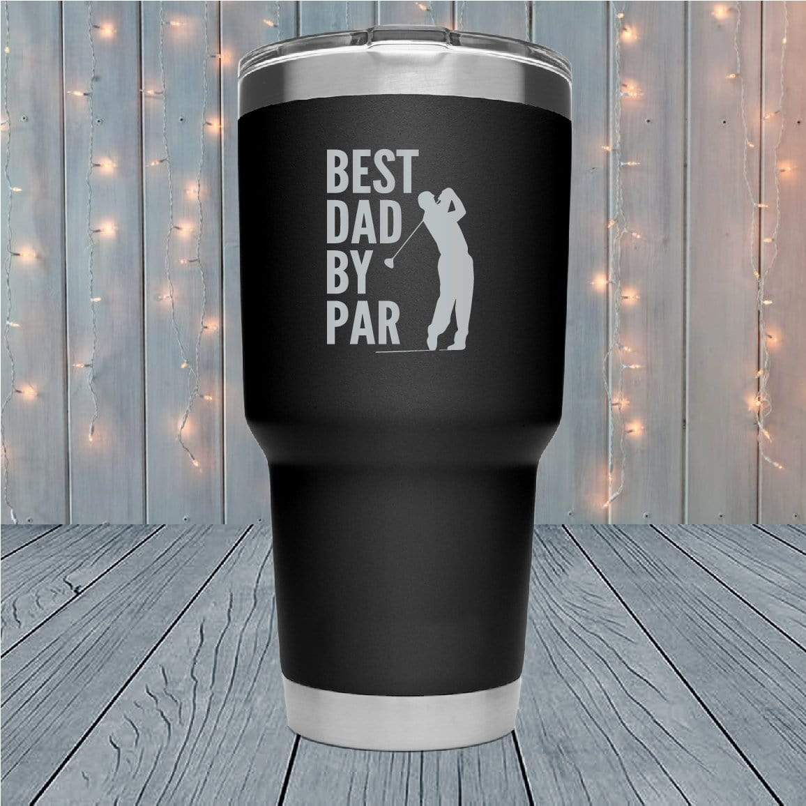 Best Dad By Par Laser Engraved Tumblers