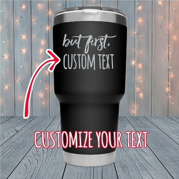 But First Personalized Laser Engraved Tumblers