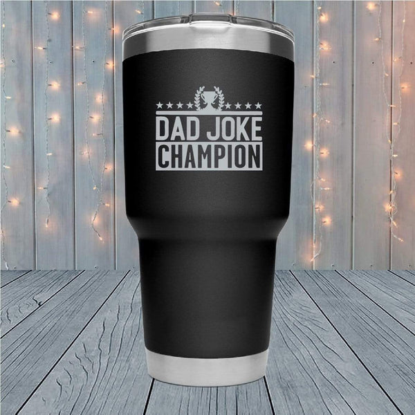 Dad Joke Champion Laser Engraved Tumblers