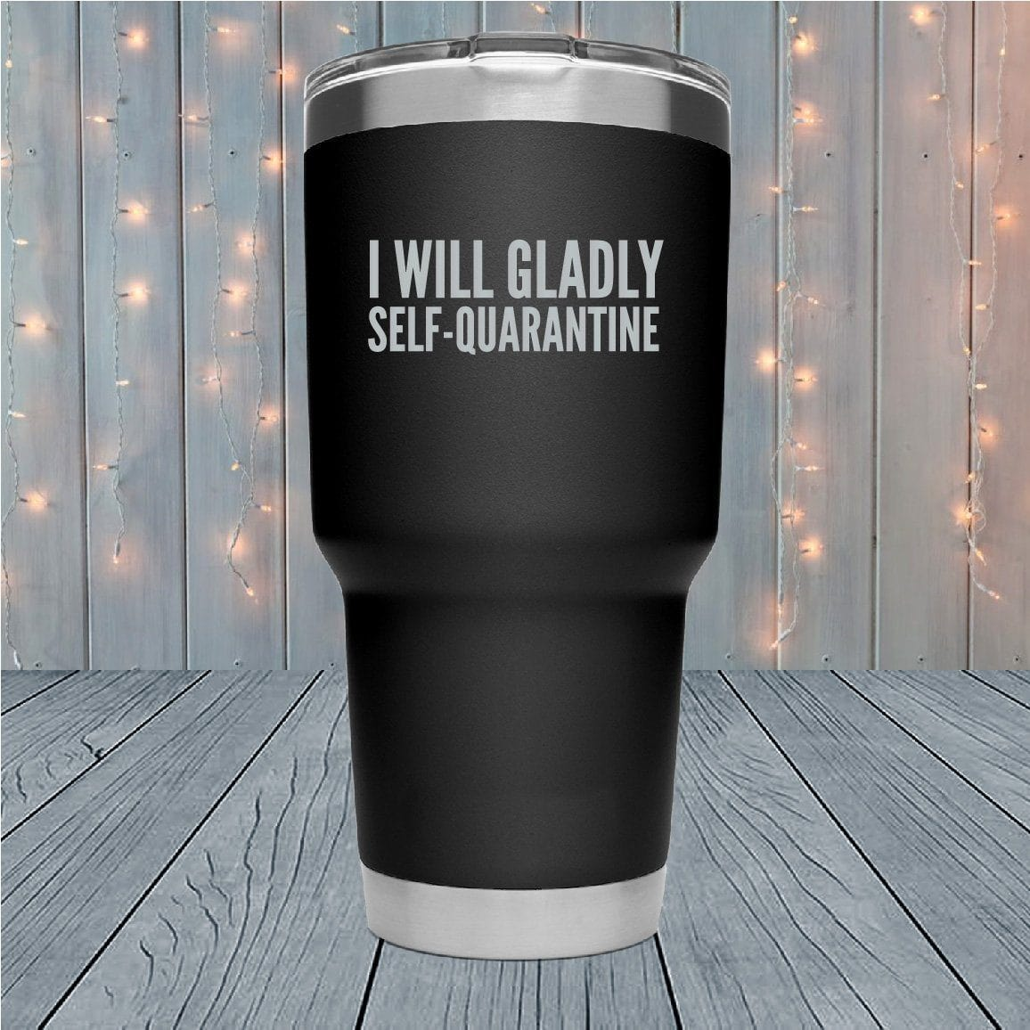 Gladly Self Quarantine Laser Engraved Tumblers