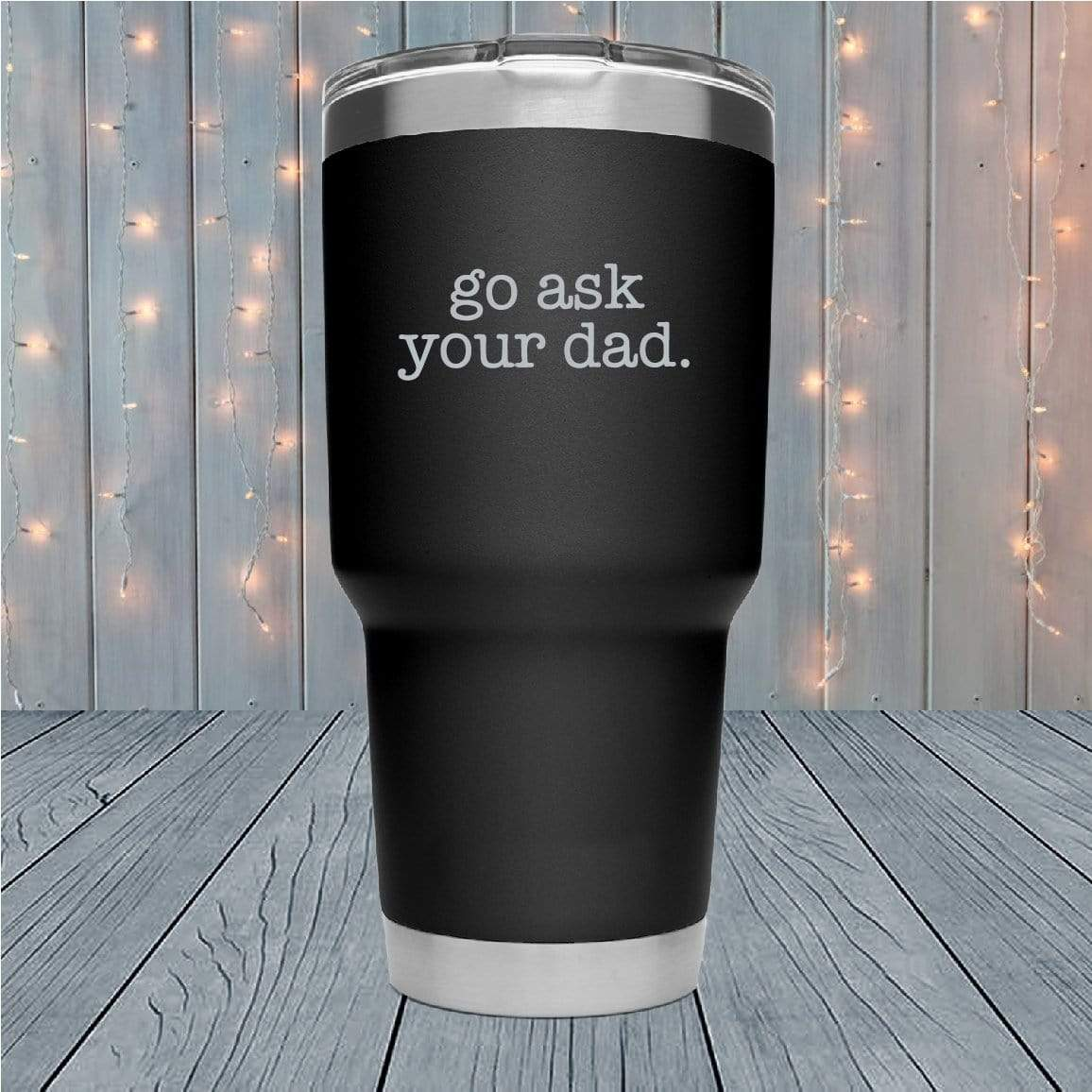 Go Ask Your Dad Laser Engraved Tumblers