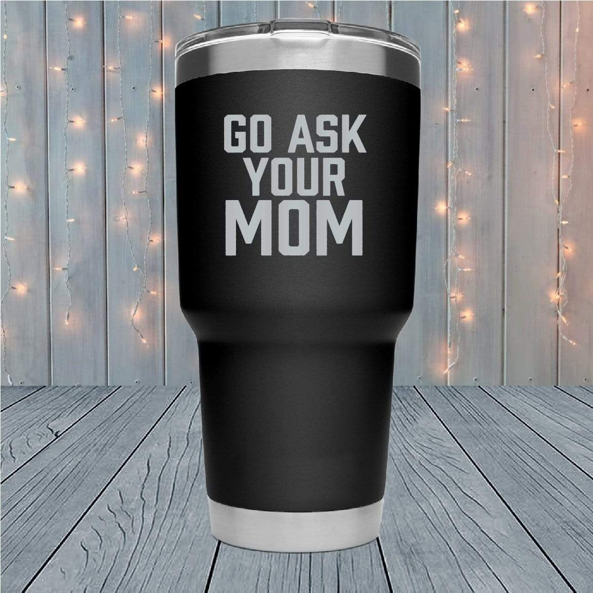Go Ask Your Mom Laser Engraved Tumblers