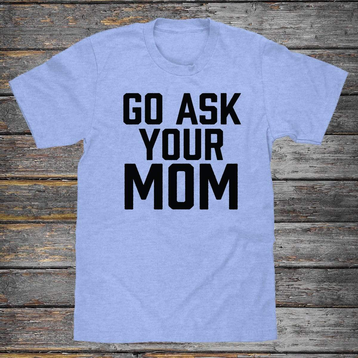 Go Ask Your Mom Premium Unisex T-Shirt