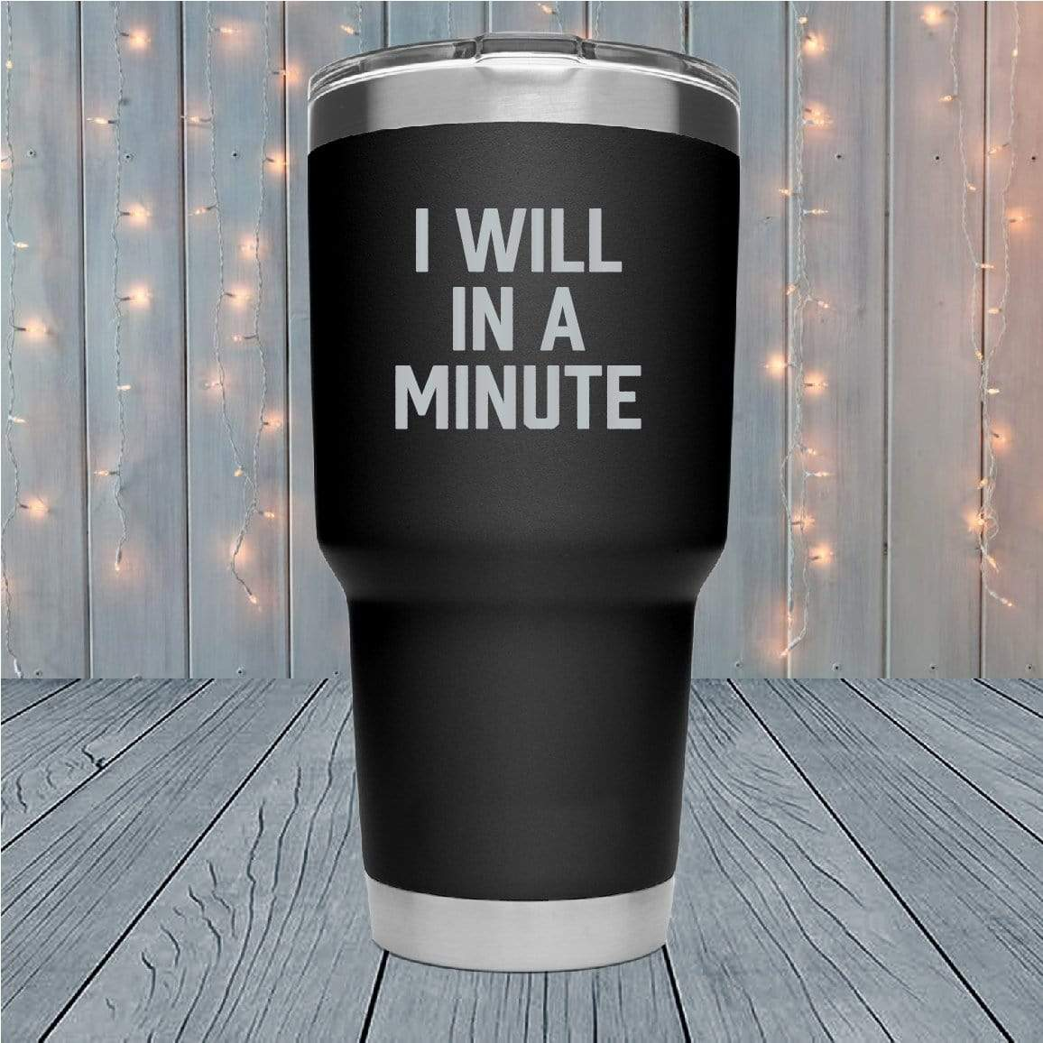 I Will In A Minute Laser Engraved Tumblers