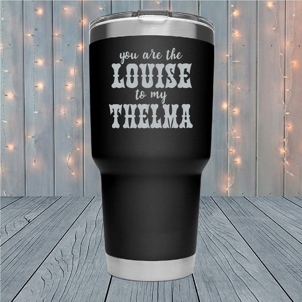 Louise To My Thelma Laser Engraved Tumblers