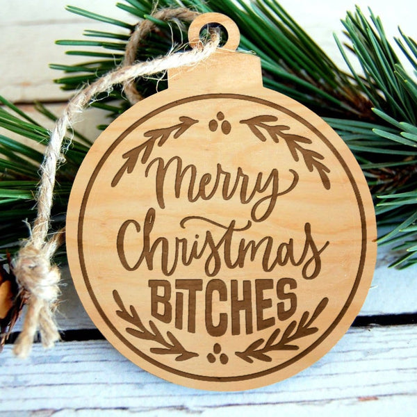 Merry Christmas Bitches Laser Engraved Wooden Christmas Ornament