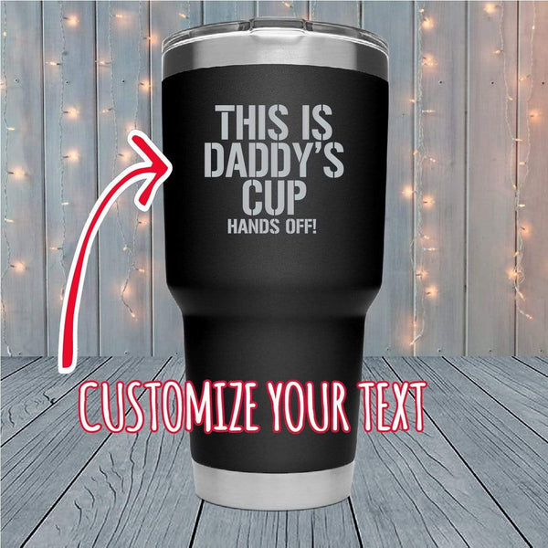 This Is Daddy's Cup Personalized Laser Engraved Tumblers