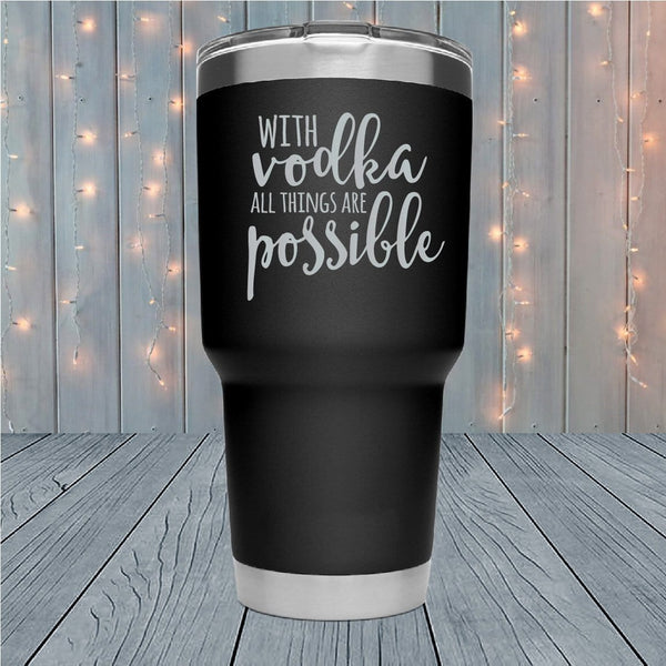 With Vodka All Things Laser Engraved Tumblers
