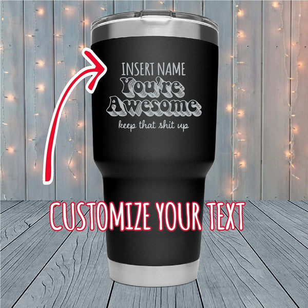 You're Awesome Personalized Laser Engraved Tumblers