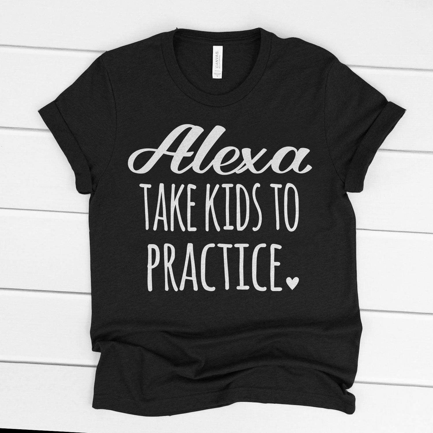 ALEXA TAKE KIDS TO PRACTICE Mother's Day T's And Crews