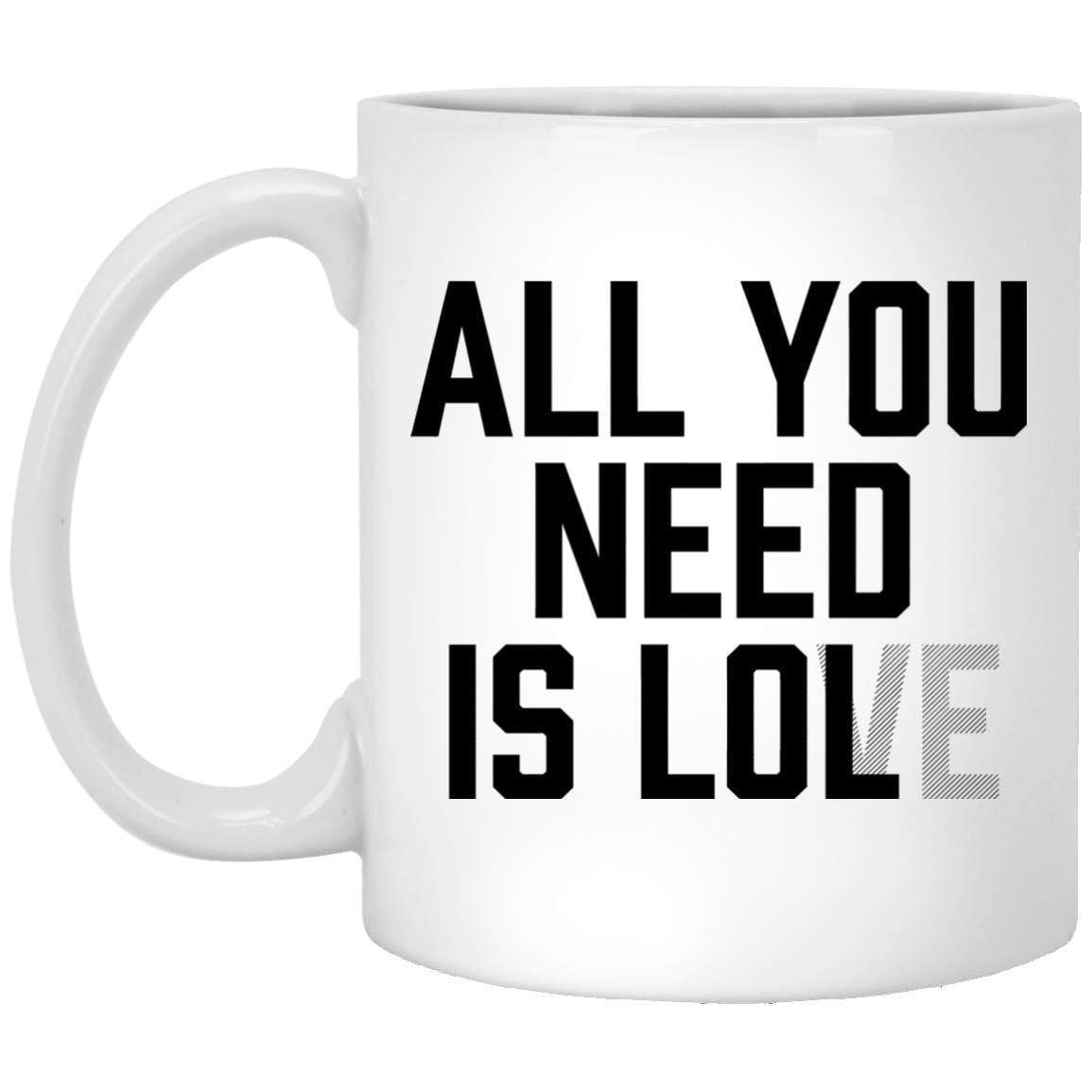 All You Need Is Lol Coffee Mug