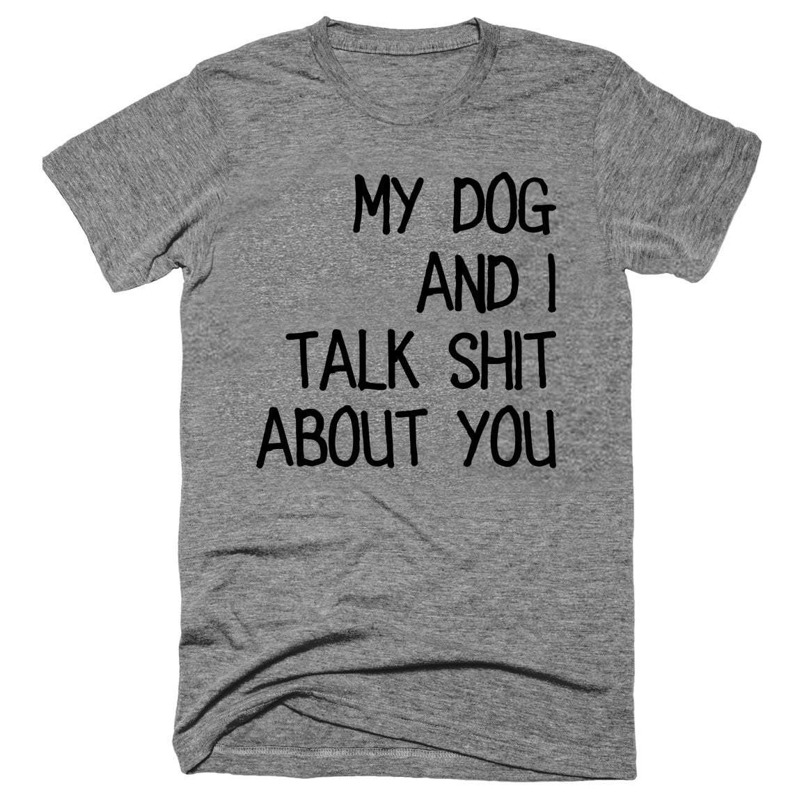 DOG AND I TALK SHIT Premium Unisex T-Shirt