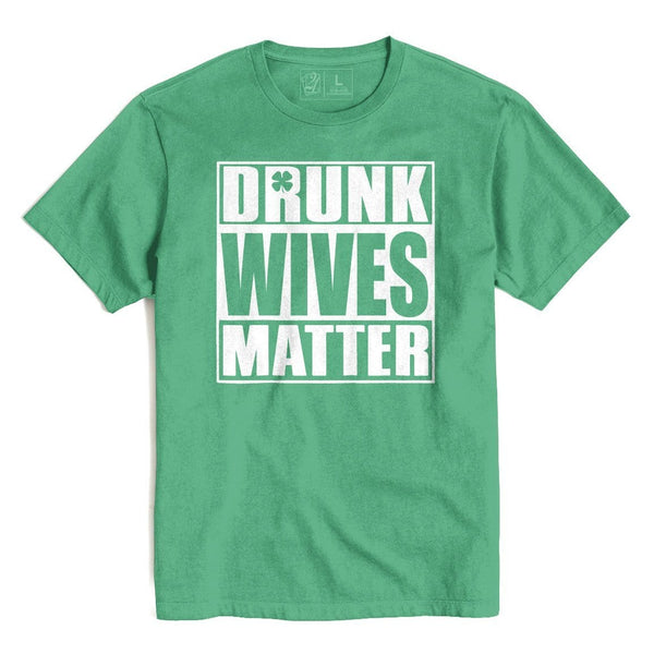 DRUNK WIVES MATTER St. Patrick's T's And Crews