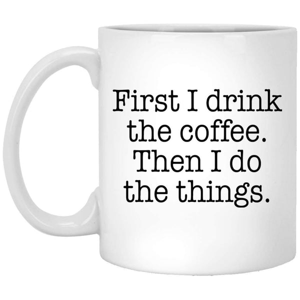First I Drink Coffee Coffee Mug