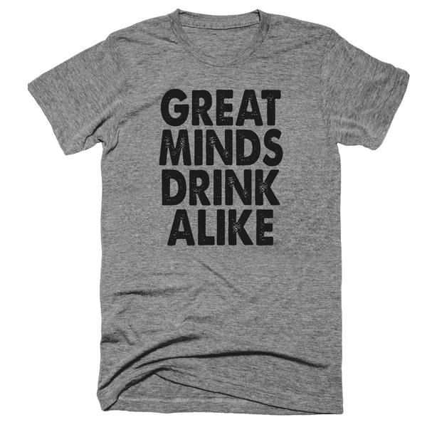 Great Minds Drink Alike
