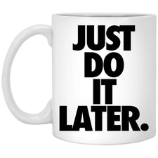 Just Do It Later Coffee Mug