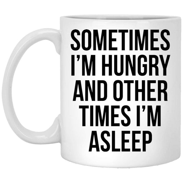 Sometimes I'm Hungry Coffee Mug